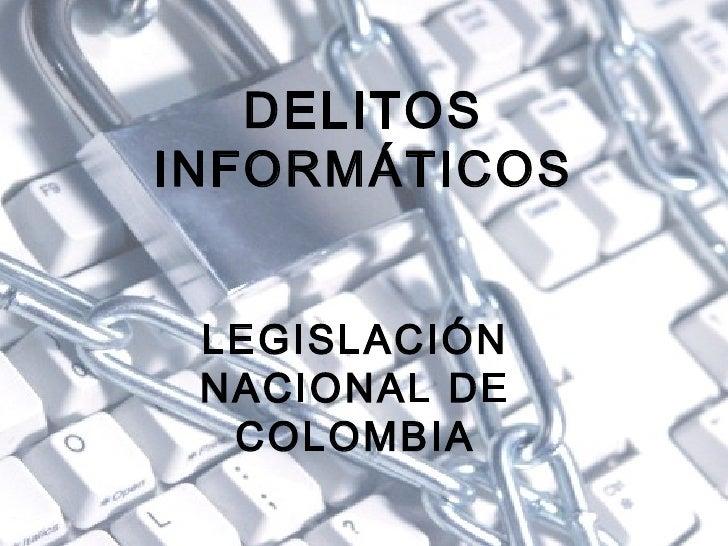 DELITOS  INFORMÁTICOS LEGISLACIÓN NACIONAL DE COLOMBIA