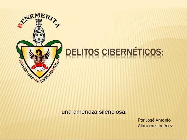 DELITOS CIBERNÉTICOS: una amenaza silenciosa. Por José Anronio Albuerne Jiménez