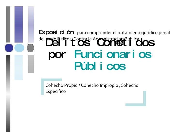 Delitos Cometidos por  Funcionarios Públicos Exposición  para comprender el tratamiento jurídico penal de los de Delitos  ...