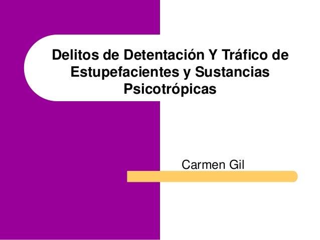 Delitos de Detentación Y Tráfico de Estupefacientes y Sustancias Psicotrópicas Carmen Gil