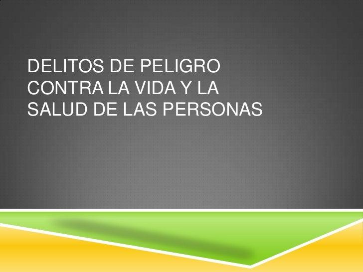 DELITOS DE PELIGROCONTRA LA VIDA Y LASALUD DE LAS PERSONAS