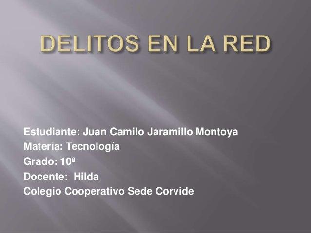 Estudiante: Juan Camilo Jaramillo Montoya Materia: Tecnología Grado: 10ª Docente: Hilda Colegio Cooperativo Sede Corvide