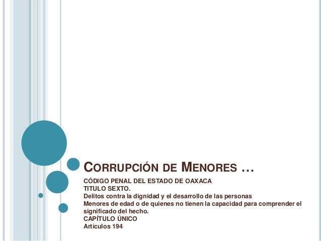 CORRUPCIÓN DE MENORES … CÓDIGO PENAL DEL ESTADO DE OAXACA TITULO SEXTO. Delitos contra la dignidad y el desarrollo de las ...