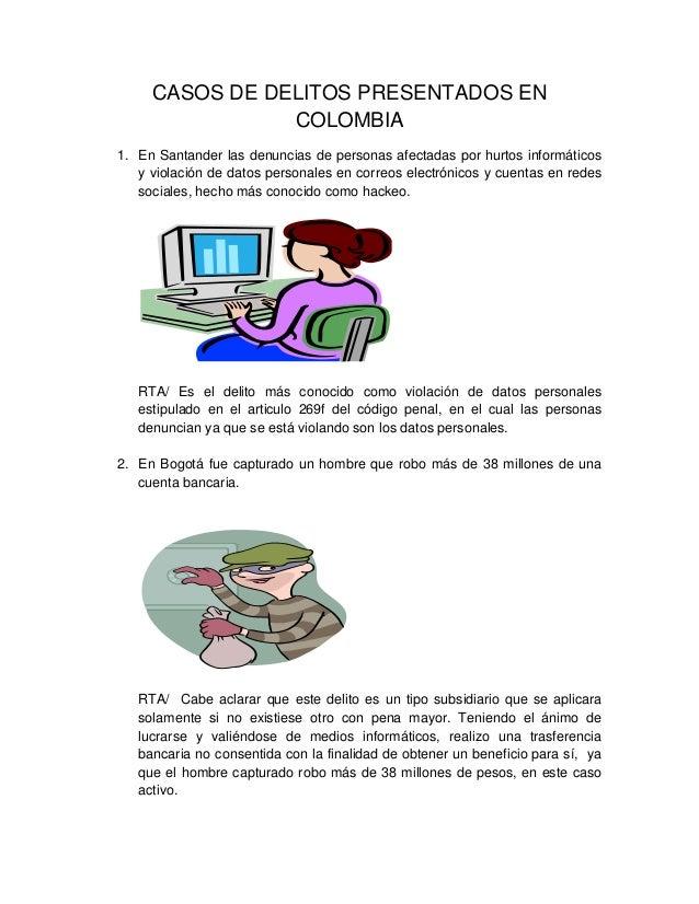 CASOS DE DELITOS PRESENTADOS EN COLOMBIA 1. En Santander las denuncias de personas afectadas por hurtos informáticos y vio...