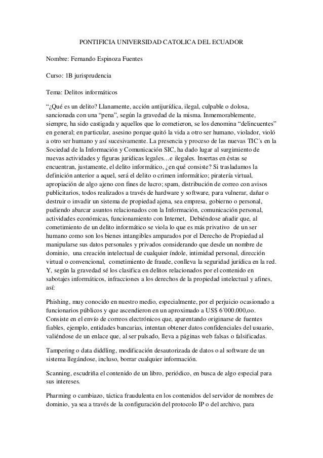 PONTIFICIA UNIVERSIDAD CATOLICA DEL ECUADOR Nombre: Fernando Espinoza Fuentes Curso: 1B jurisprudencia Tema: Delitos infor...