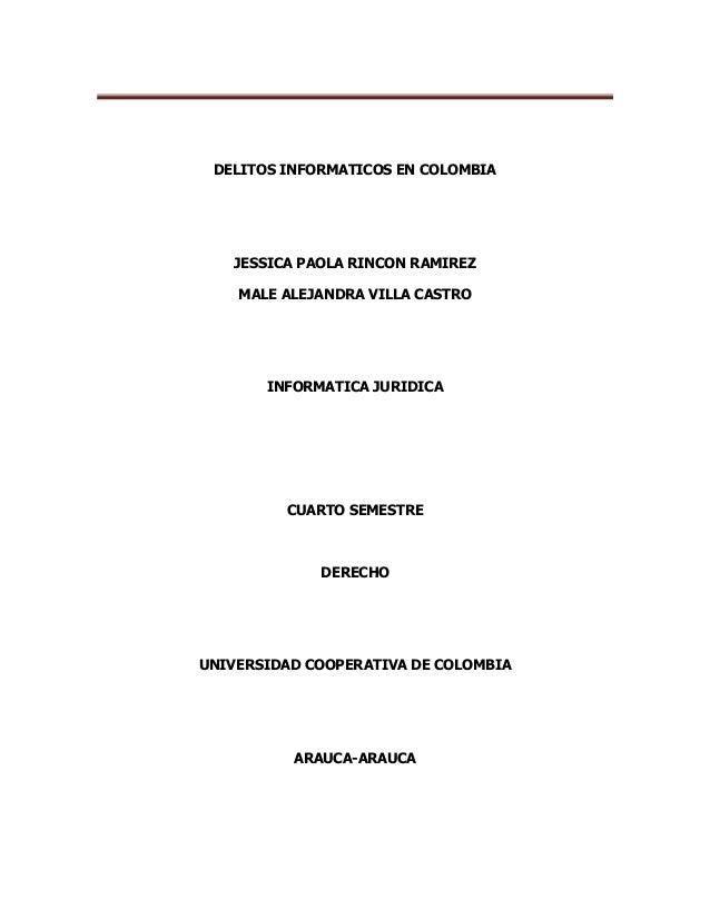 DELITOS INFORMATICOS EN COLOMBIA   JESSICA PAOLA RINCON RAMIREZ    MALE ALEJANDRA VILLA CASTRO       INFORMATICA JURIDICA ...