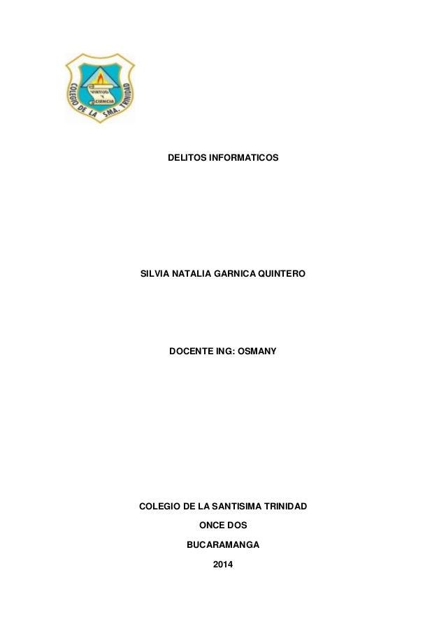 DELITOS INFORMATICOS SILVIA NATALIA GARNICA QUINTERO DOCENTE ING: OSMANY COLEGIO DE LA SANTISIMA TRINIDAD ONCE DOS BUCARAM...