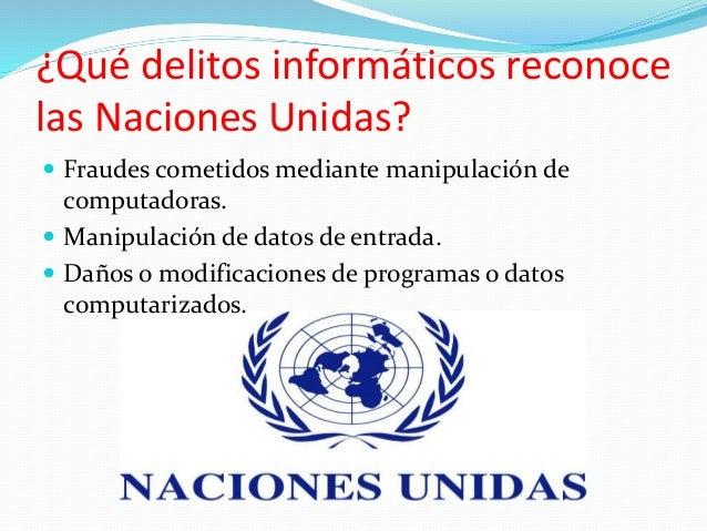 ¿Qué delitos informáticos reconoce las Naciones Unidas?  Fraudes cometidos mediante manipulación de computadoras.  Manip...