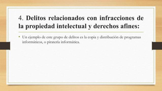 4. Delitos relacionados con infracciones de la propiedad intelectual y derechos afines: • Un ejemplo de este grupo de deli...
