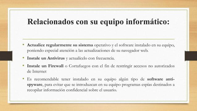 Relacionados con su equipo informático: • Actualice regularmente su sistema operativo y el software instalado en su equipo...