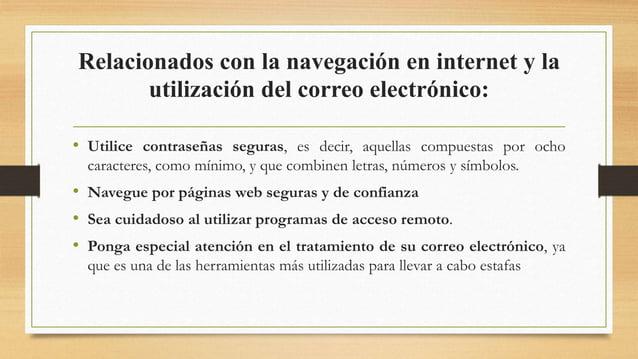 Relacionados con la navegación en internet y la utilización del correo electrónico: • Utilice contraseñas seguras, es deci...