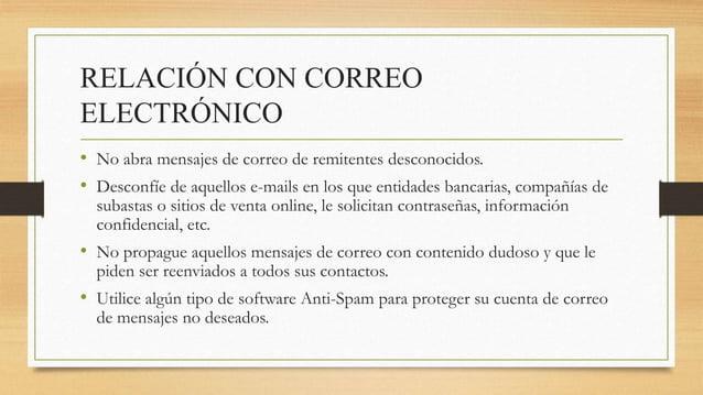 RELACIÓN CON CORREO ELECTRÓNICO • No abra mensajes de correo de remitentes desconocidos. • Desconfíe de aquellos e-mails e...