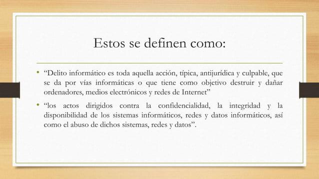 """Estos se definen como: • """"Delito informático es toda aquella acción, típica, antijurídica y culpable, que se da por vías i..."""