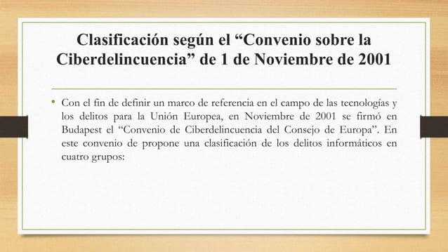 """Clasificación según el """"Convenio sobre la Ciberdelincuencia"""" de 1 de Noviembre de 2001 • Con el fin de definir un marco de..."""