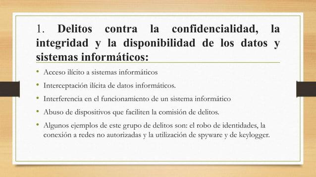 1. Delitos contra la confidencialidad, la integridad y la disponibilidad de los datos y sistemas informáticos: • Acceso il...