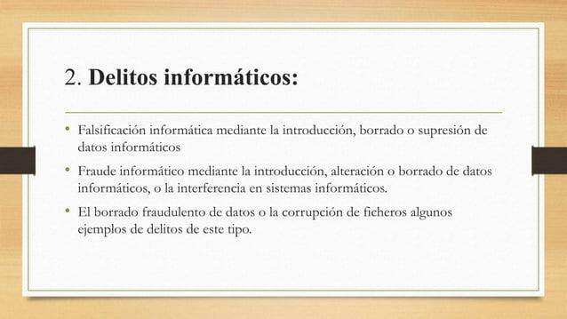 2. Delitos informáticos: • Falsificación informática mediante la introducción, borrado o supresión de datos informáticos •...