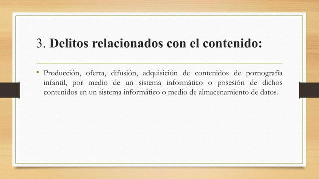 3. Delitos relacionados con el contenido: • Producción, oferta, difusión, adquisición de contenidos de pornografía infanti...