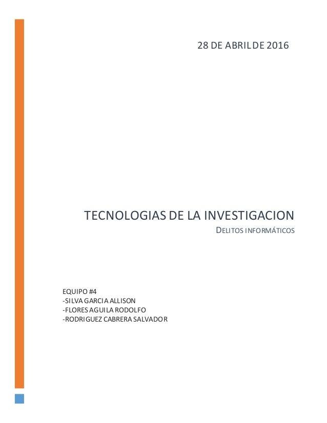 TECNOLOGIAS DE LA INVESTIGACION DELITOS INFORMÁTICOS EQUIPO #4 -SILVA GARCIA ALLISON -FLORES AGUILA RODOLFO -RODRIGUEZ CAB...