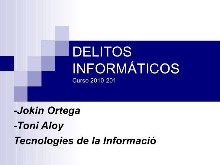 DELITOS INFORMÁTICOS Curso 2010-201 -Jokin Ortega -Toni Aloy Tecnologies de la Informació