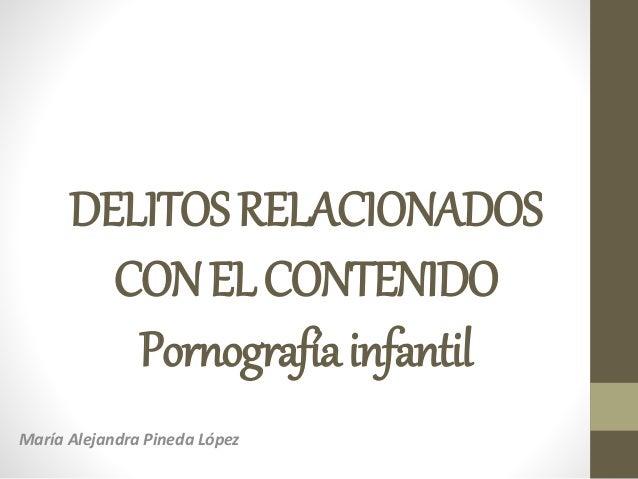 DELITOSRELACIONADOS CONELCONTENIDO Pornografíainfantil María Alejandra Pineda López