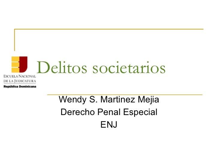 Delitos societarios   Wendy S. Martinez Mejia   Derecho Penal Especial            ENJ