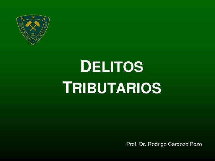 DELITOSTRIBUTARIOS       Prof. Dr. Rodrigo Cardozo Pozo