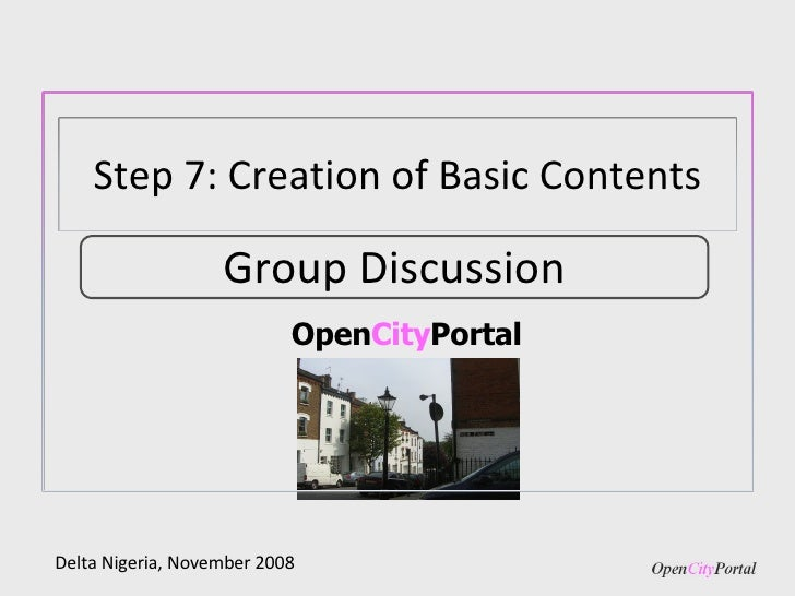 Open City Portal Delta Nigeria, November 2008 Group Discussion Step 7: Creation of Basic Contents