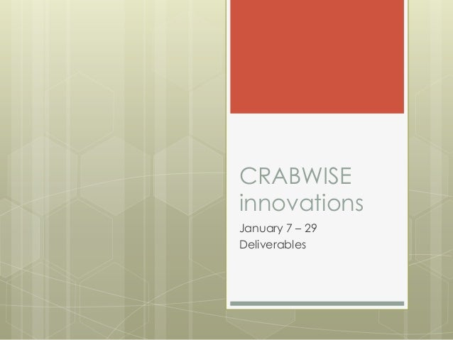 CRABWISEinnovationsJanuary 7 – 29Deliverables