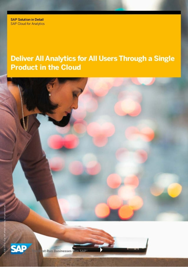 SAP Solution in Detail SAP Cloud for Analytics Deliver All Analytics for All Users Through a Single Product in the Cloud ©...
