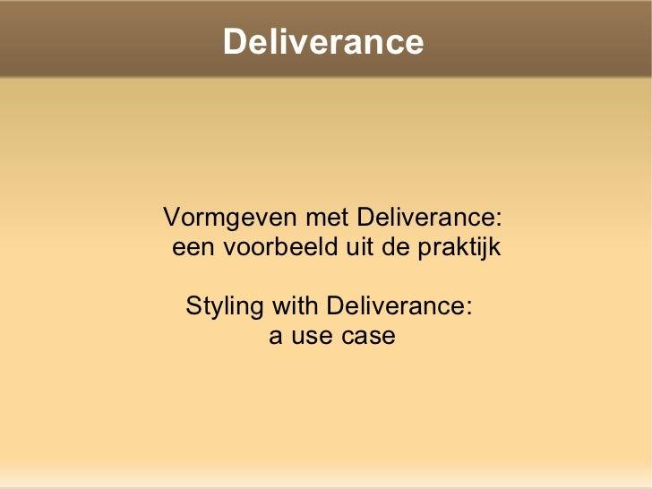 Deliverance <ul><ul><li>Vormgeven met Deliverance: </li></ul></ul><ul><ul><li>een voorbeeld uit de praktijk </li></ul></ul...