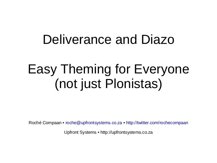 Deliverance and Diazo Easy Theming for Everyone (not just Plonistas) Roché Compaan  •   [email_address]   •   http://twitt...