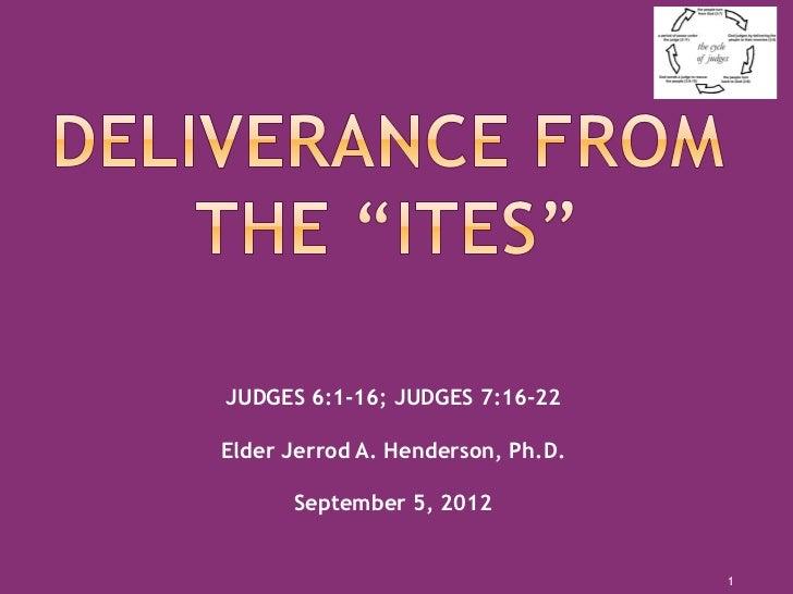 JUDGES 6:1-16; JUDGES 7:16-22Elder Jerrod A. Henderson, Ph.D.      September 5, 2012                                   1