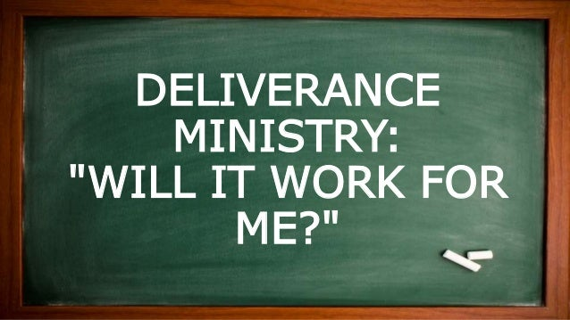 """DELIVERANCE MINISTRY: """"WILL IT WORK FOR ME?"""""""