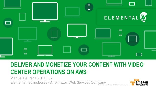 Manuel De Pena, <TITLE> Elemental Technologies - An Amazon Web Services Company DELIVER AND MONETIZE YOUR CONTENT WITH VID...