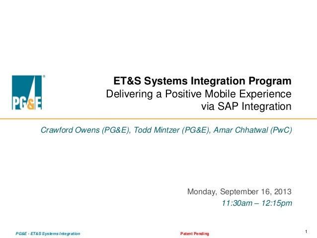 1PG&E - ET&S Systems Integration Patent Pending ET&S Systems Integration Program Delivering a Positive Mobile Experience v...