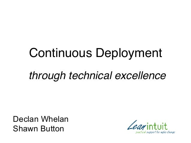 Continuous Deployment Declan Whelan Shawn Button through technical excellence
