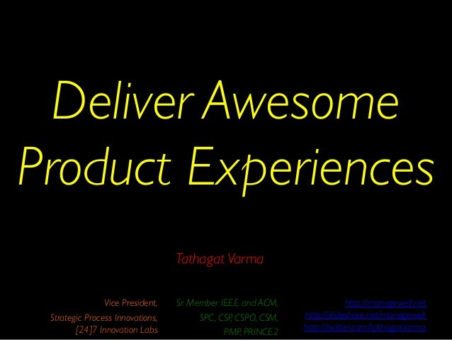 Deliver Awesome Product Experiences   Vice President,   Strategic Process Innovations, [24]7 Innovation Labs  http://ma...