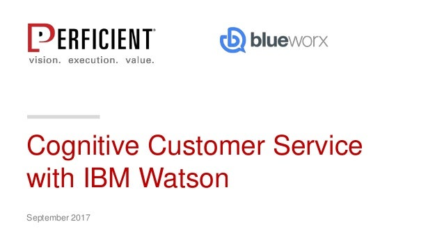 Cognitive Customer Service with IBM Watson September 2017