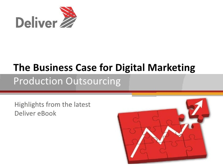 The Business Case for Digital MarketingProduction OutsourcingHighlights from the latestDeliver eBook