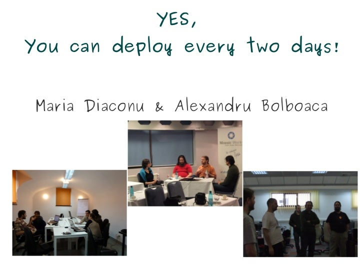YES,You can deploy every two days! Maria Diaconu & Alexandru Bolboaca