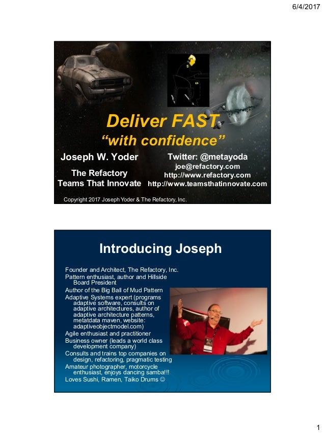 """6/4/2017 1 Deliver FAST """"with confidence"""" Joseph W. Yoder The Refactory Teams That Innovate Copyright 2017 Joseph Yoder & ..."""