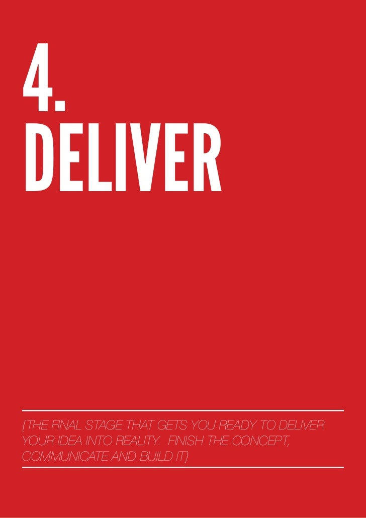 4.DELIVER{THE FINAL STAGE THAT GETS YOU READY TO DELIVERYOUR IDEA INTO REALITY. FINISH THE CONCEPT,COMMUNICATE AND BUILD IT}
