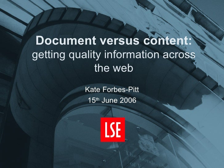Document versus content: getting quality information across the web Kate Forbes-Pitt 15 th  June 2006