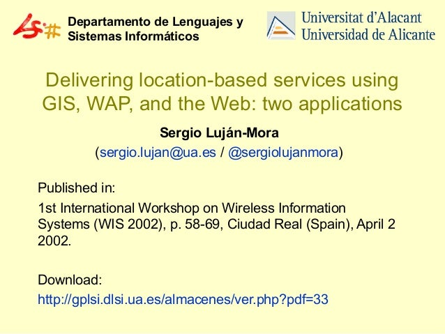 Departamento de Lenguajes y Sistemas Informáticos  Delivering location-based services using GIS, WAP, and the Web: two app...