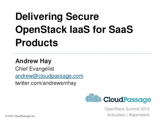 Delivering Secure       OpenStack IaaS for SaaS       Products       Andrew Hay       Chief Evangelist       andrew@cloudp...