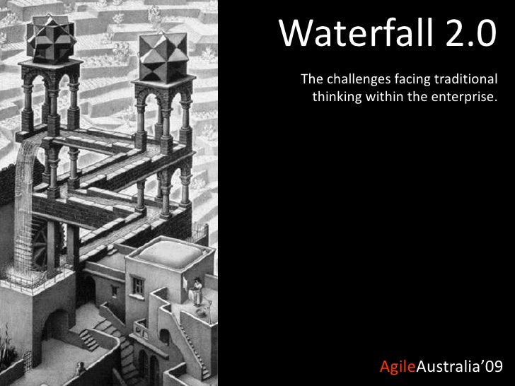Waterfall 2.0<br />The challenges facing traditional thinking within the enterprise.<br />
