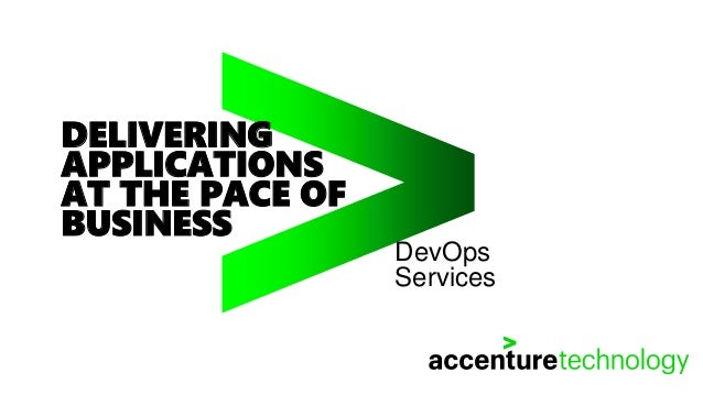 DELIVERING APPLICATIONS AT THE PACE OF BUSINESS DevOps Services