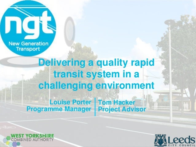 Delivering a quality rapid transit system in a challenging environment  Tom Hacker  Project Advisor  Louise Porter  Progra...