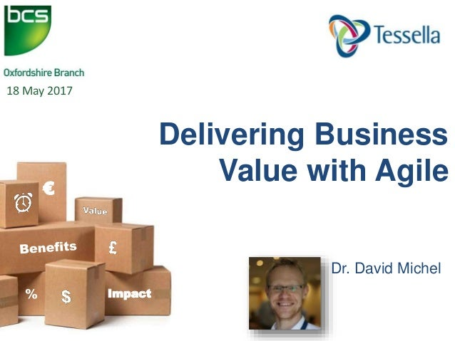 Dr. David Michel Delivering Business Value with Agile Impact € % 18 May 2017