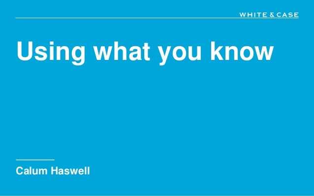 Using what you know Calum Haswell